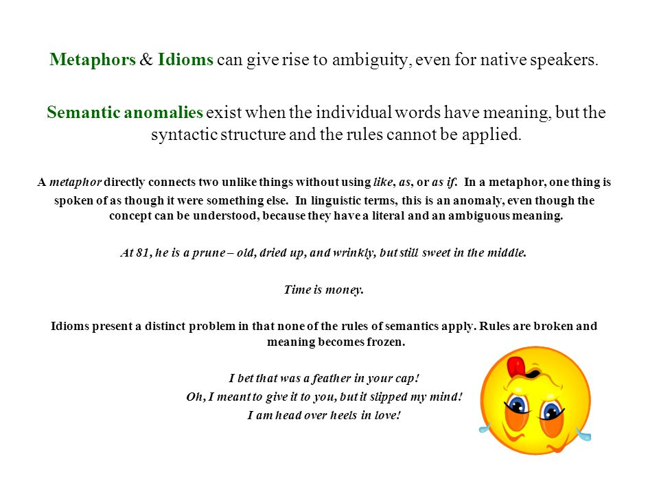 Metaphors & Idioms can give rise to ambiguity, even for native speakers.