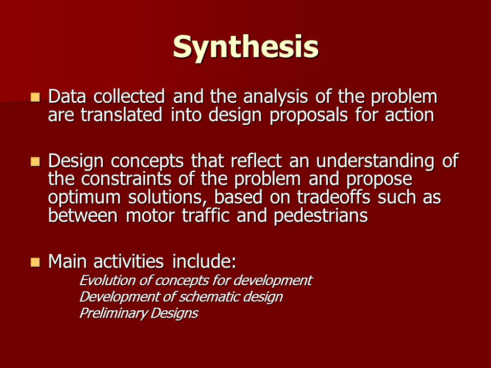 Synthesis Data collected and the analysis of the problem are translated into design proposals for action.