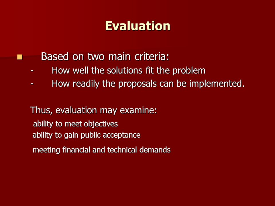 Evaluation Based on two main criteria: