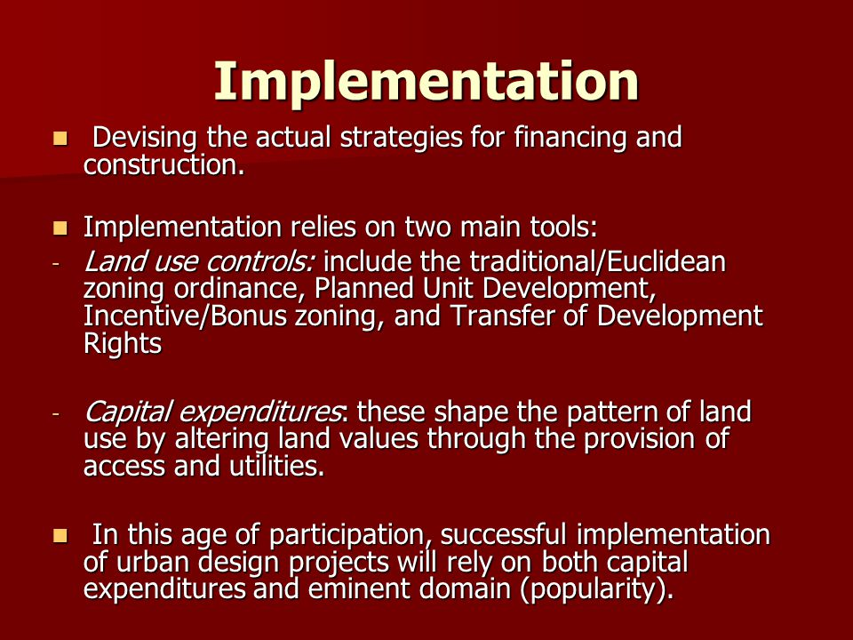Implementation Devising the actual strategies for financing and construction. Implementation relies on two main tools: