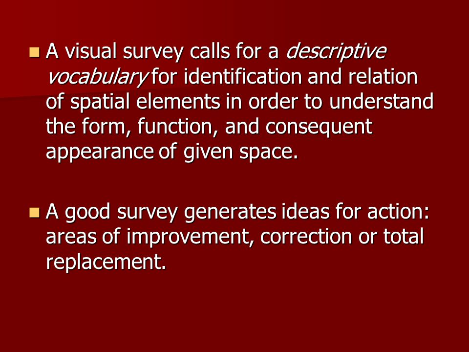 A visual survey calls for a descriptive vocabulary for identification and relation of spatial elements in order to understand the form, function, and consequent appearance of given space.