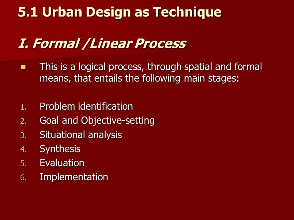 5.1 Urban Design as Technique I. Formal /Linear Process