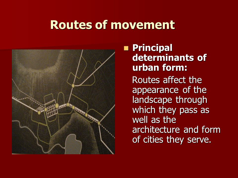Routes of movement Principal determinants of urban form: