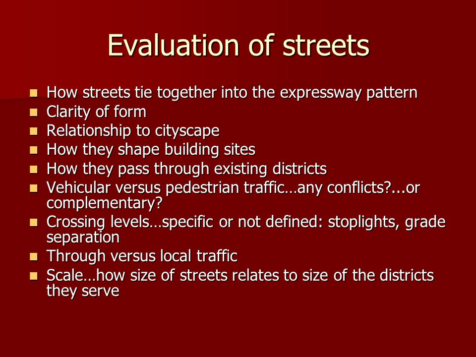 Evaluation of streets How streets tie together into the expressway pattern. Clarity of form. Relationship to cityscape.