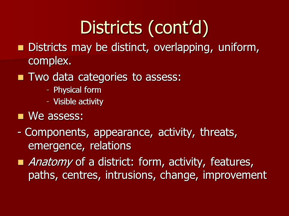 Districts (cont'd) Districts may be distinct, overlapping, uniform, complex. Two data categories to assess: