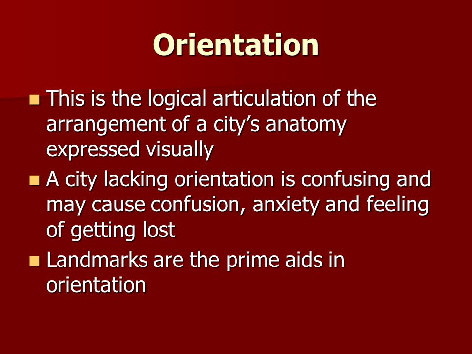 Orientation This is the logical articulation of the arrangement of a city's anatomy expressed visually.