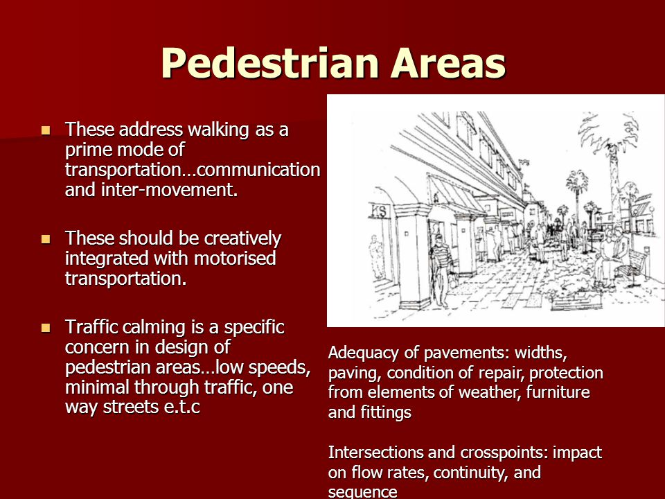 Pedestrian Areas These address walking as a prime mode of transportation…communication and inter-movement.