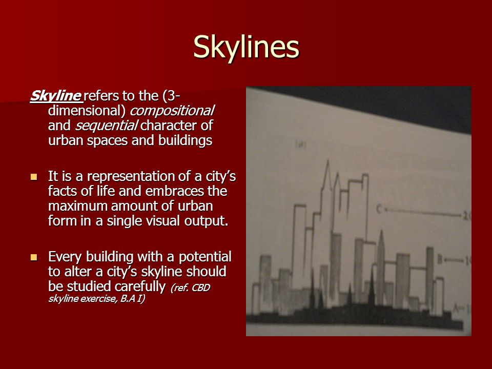 Skylines Skyline refers to the (3-dimensional) compositional and sequential character of urban spaces and buildings.