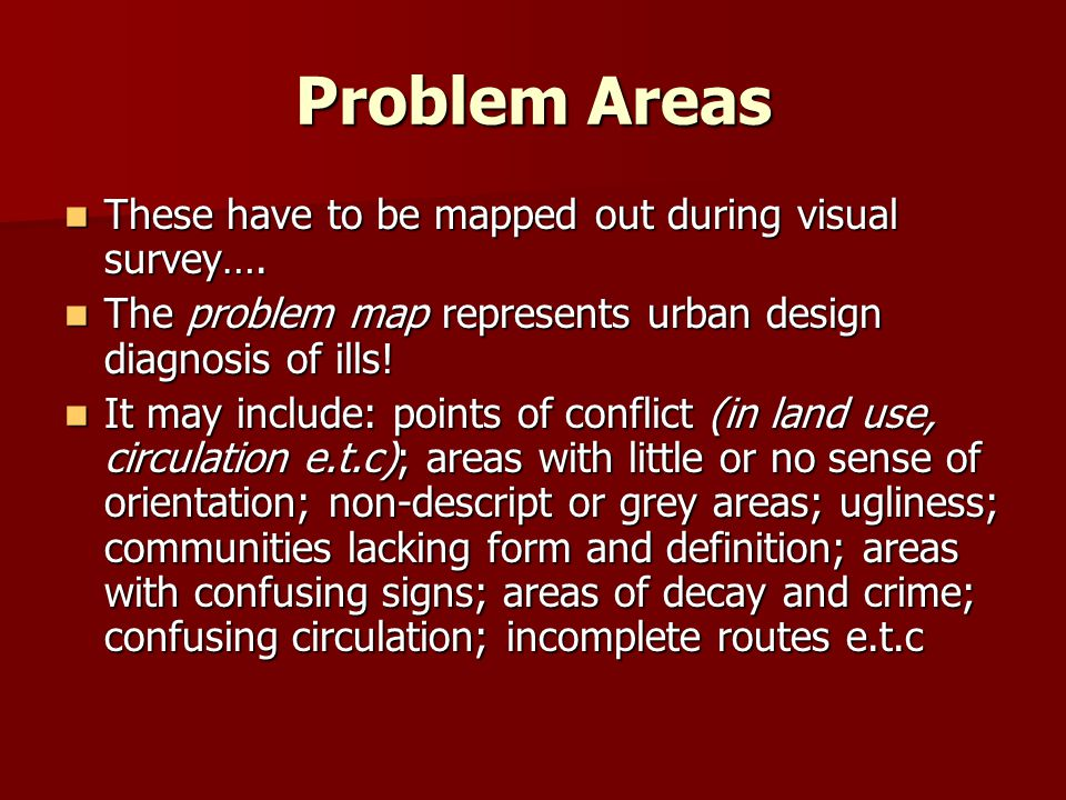 Problem Areas These have to be mapped out during visual survey….