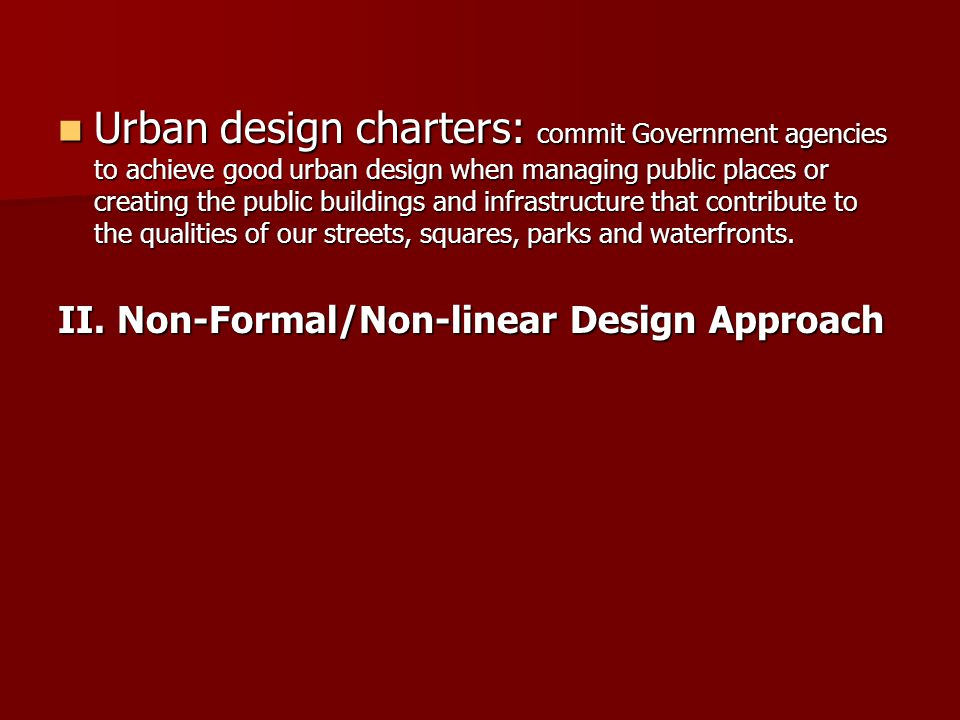 Urban design charters: commit Government agencies to achieve good urban design when managing public places or creating the public buildings and infrastructure that contribute to the qualities of our streets, squares, parks and waterfronts.