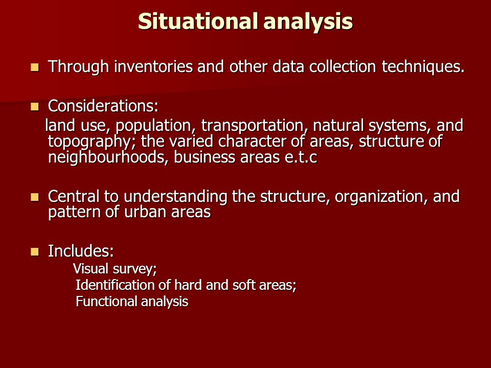 Situational analysis Through inventories and other data collection techniques. Considerations: