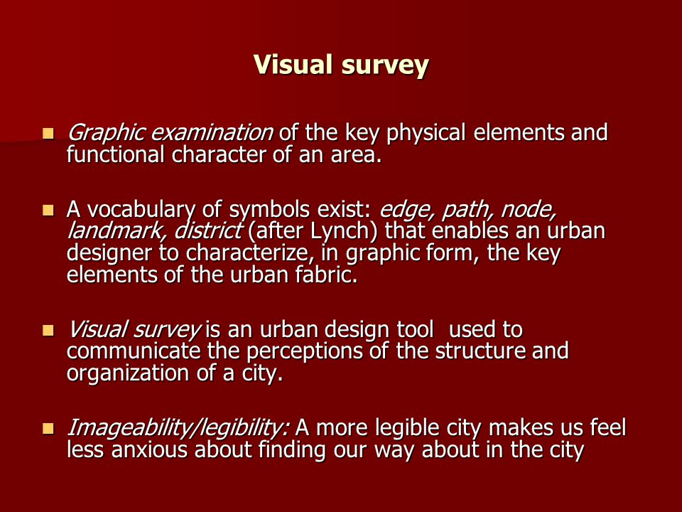 Visual survey Graphic examination of the key physical elements and functional character of an area.