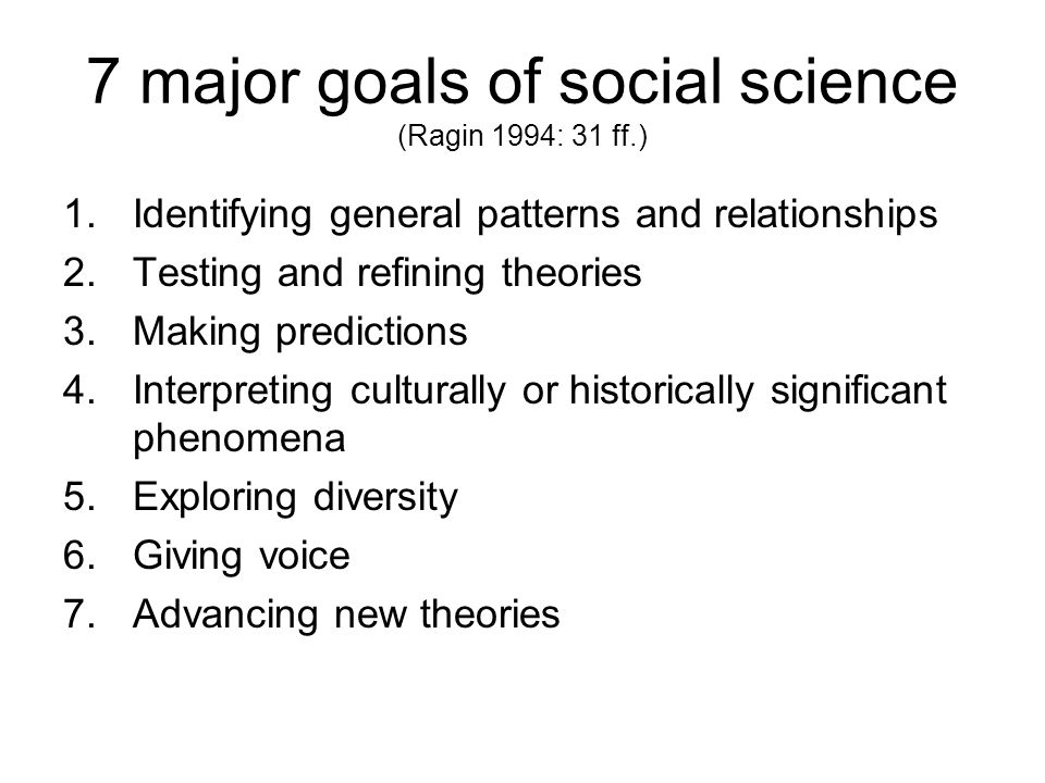 7 major goals of social science (Ragin 1994: 31 ff.)