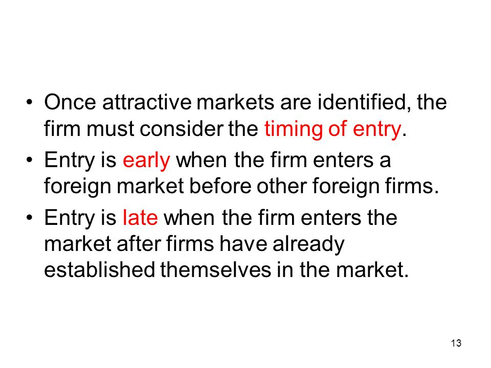 Once attractive markets are identified, the firm must consider the timing of entry.