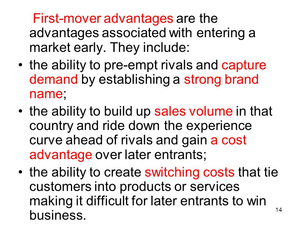 First-mover advantages are the advantages associated with entering a market early. They include: