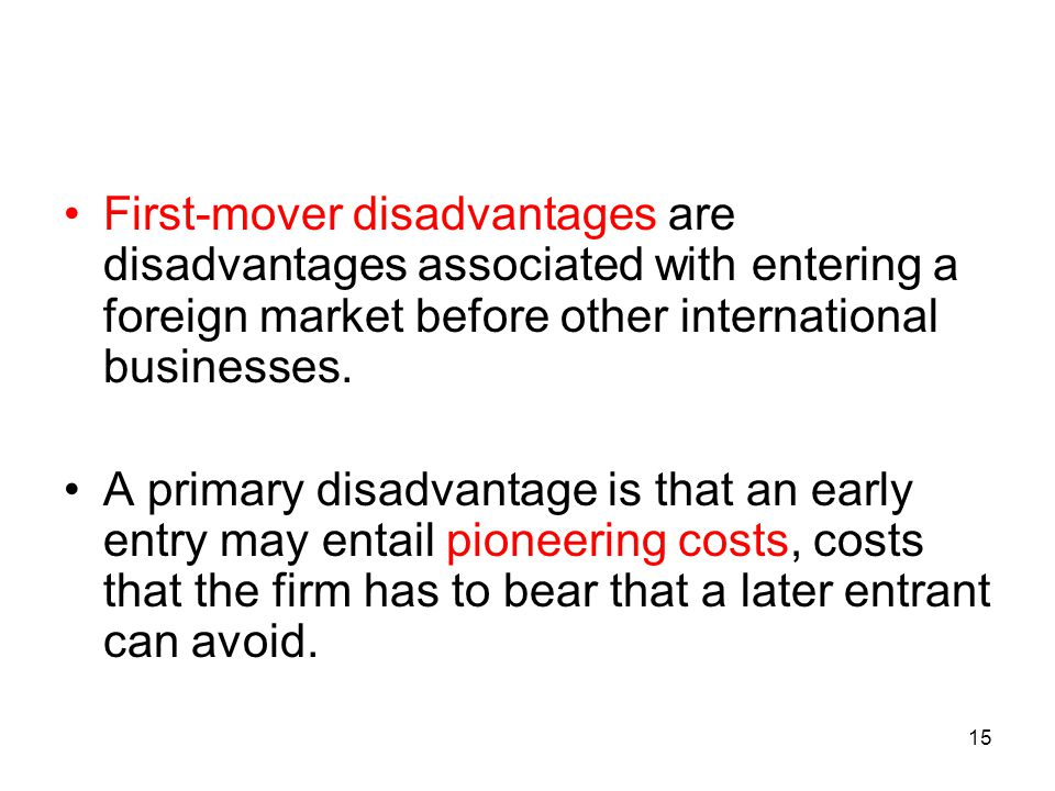 First-mover disadvantages are disadvantages associated with entering a foreign market before other international businesses.