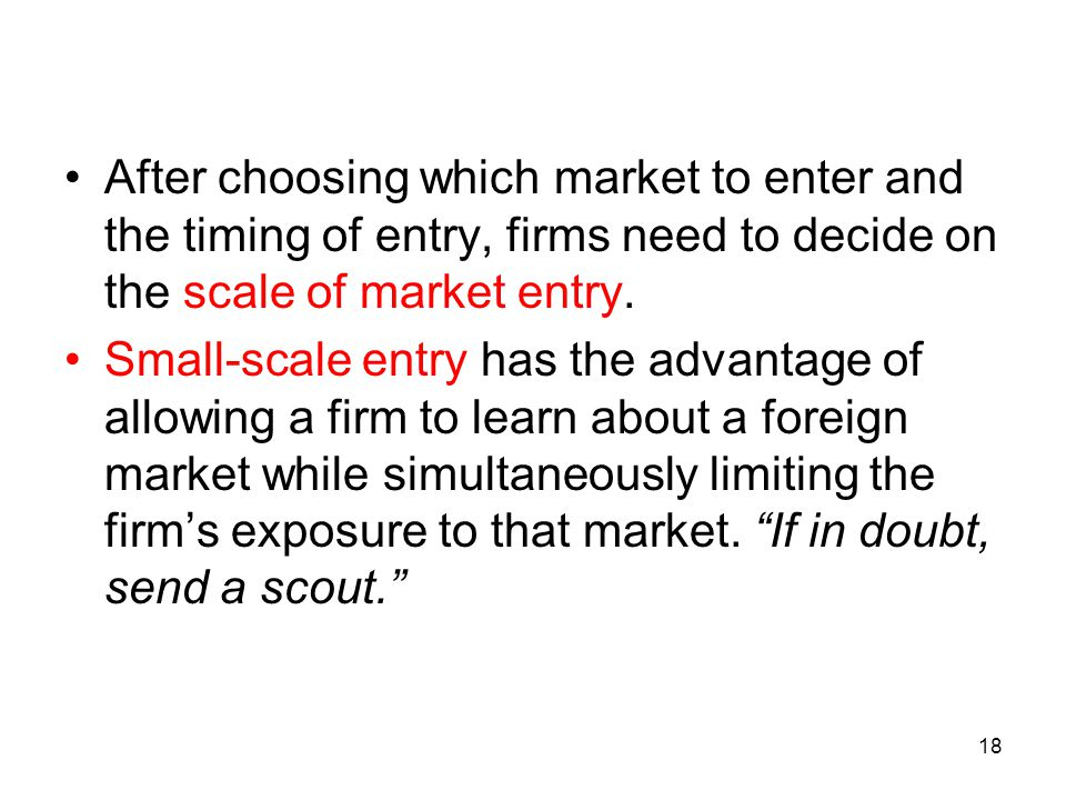 After choosing which market to enter and the timing of entry, firms need to decide on the scale of market entry.