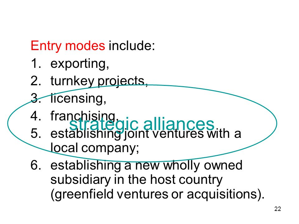 strategic alliances Entry modes include: exporting, turnkey projects,