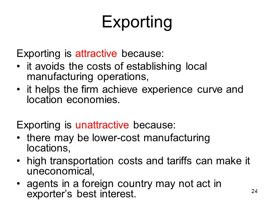 Exporting Exporting is attractive because: