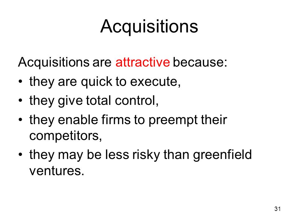 Acquisitions Acquisitions are attractive because: