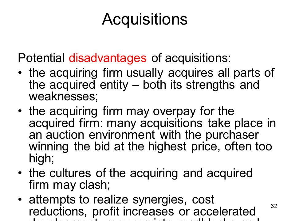 Acquisitions Potential disadvantages of acquisitions: