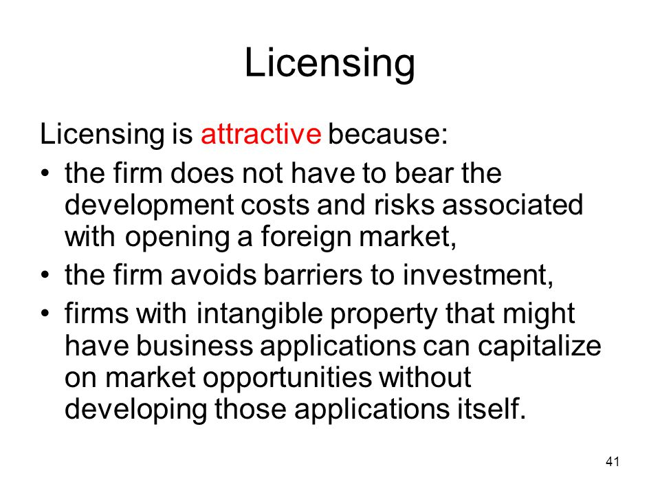 Licensing Licensing is attractive because: