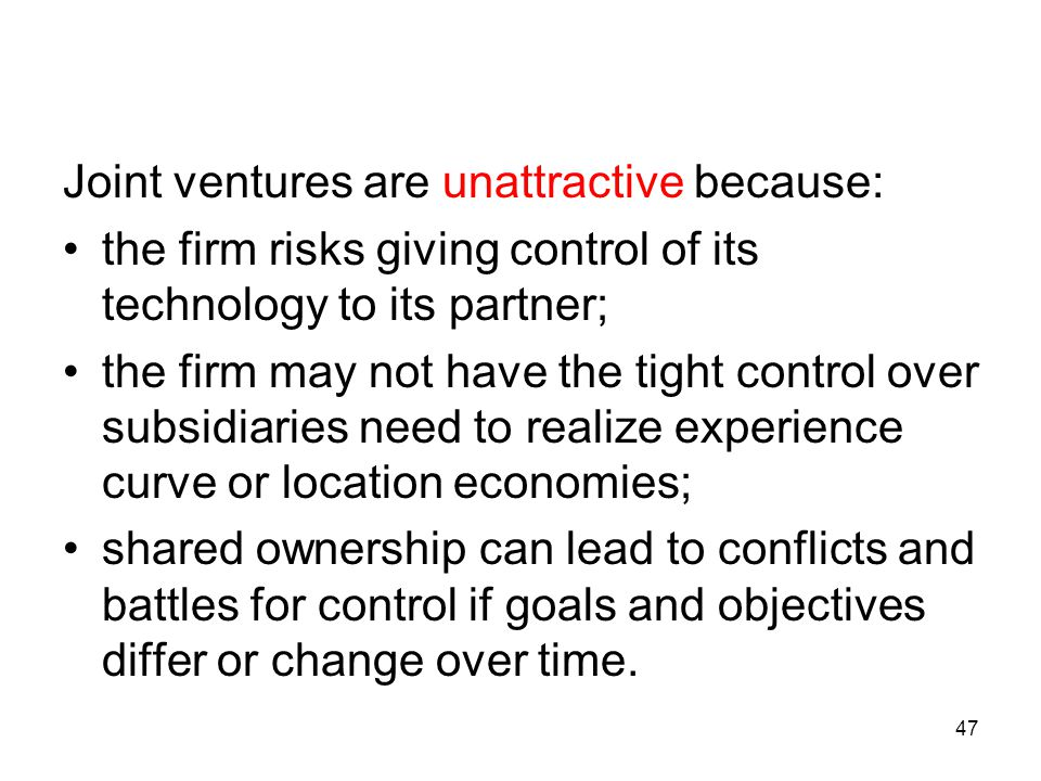 Joint ventures are unattractive because: