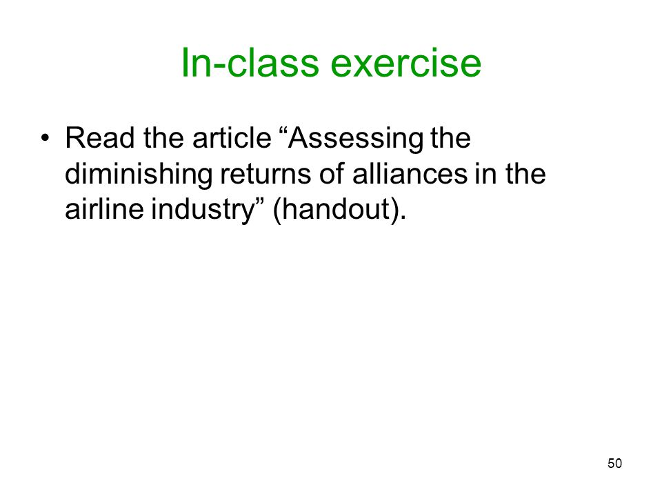 In-class exercise Read the article Assessing the diminishing returns of alliances in the airline industry (handout).