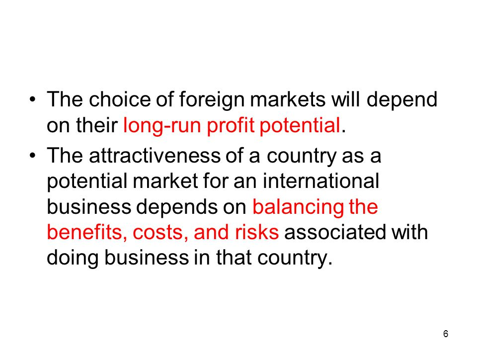 The choice of foreign markets will depend on their long-run profit potential.