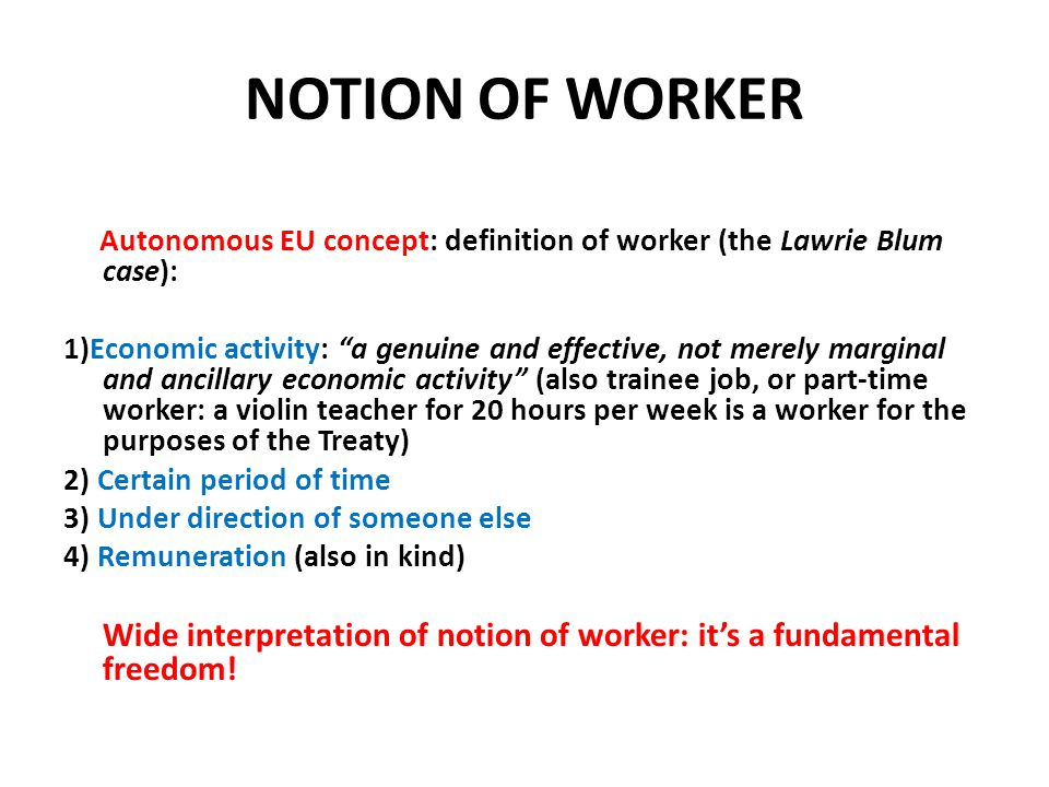 NOTION OF WORKER Autonomous EU concept: definition of worker (the Lawrie Blum case):