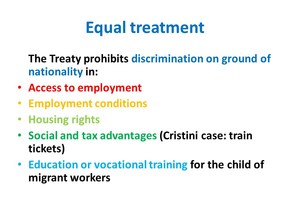 Equal treatment The Treaty prohibits discrimination on ground of nationality in: Access to employment.