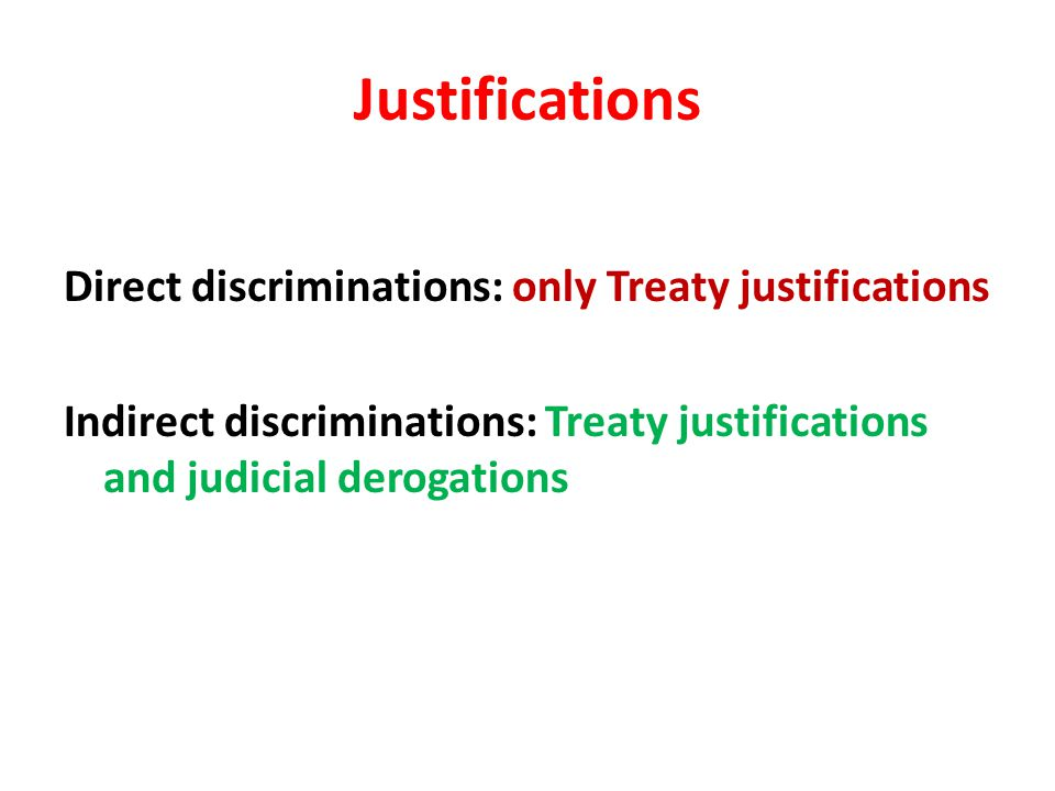 Justifications Direct discriminations: only Treaty justifications