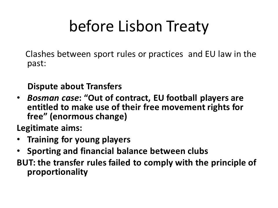 before Lisbon Treaty Clashes between sport rules or practices and EU law in the past: Dispute about Transfers.