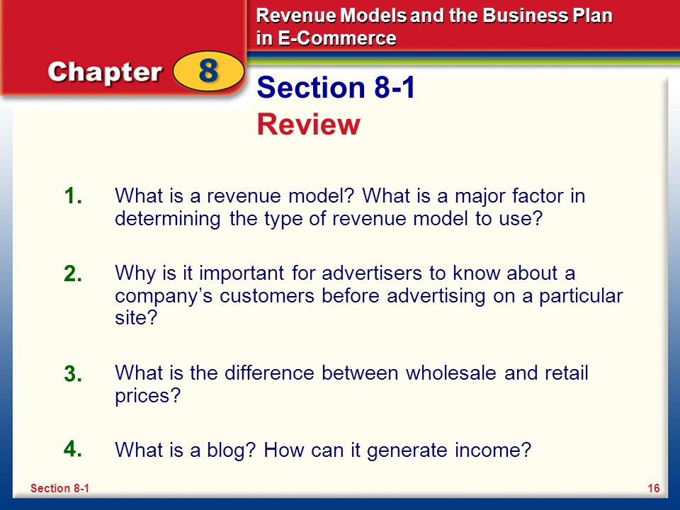 Section 8-1 Review 1. What is a revenue model What is a major factor in determining the type of revenue model to use