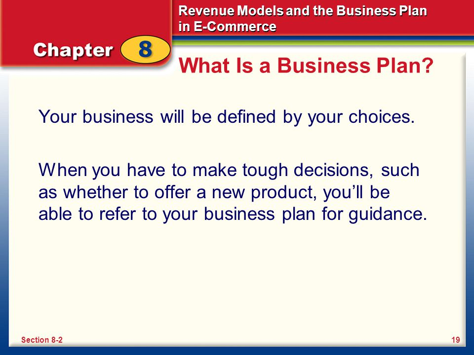 What Is a Business Plan Your business will be defined by your choices.