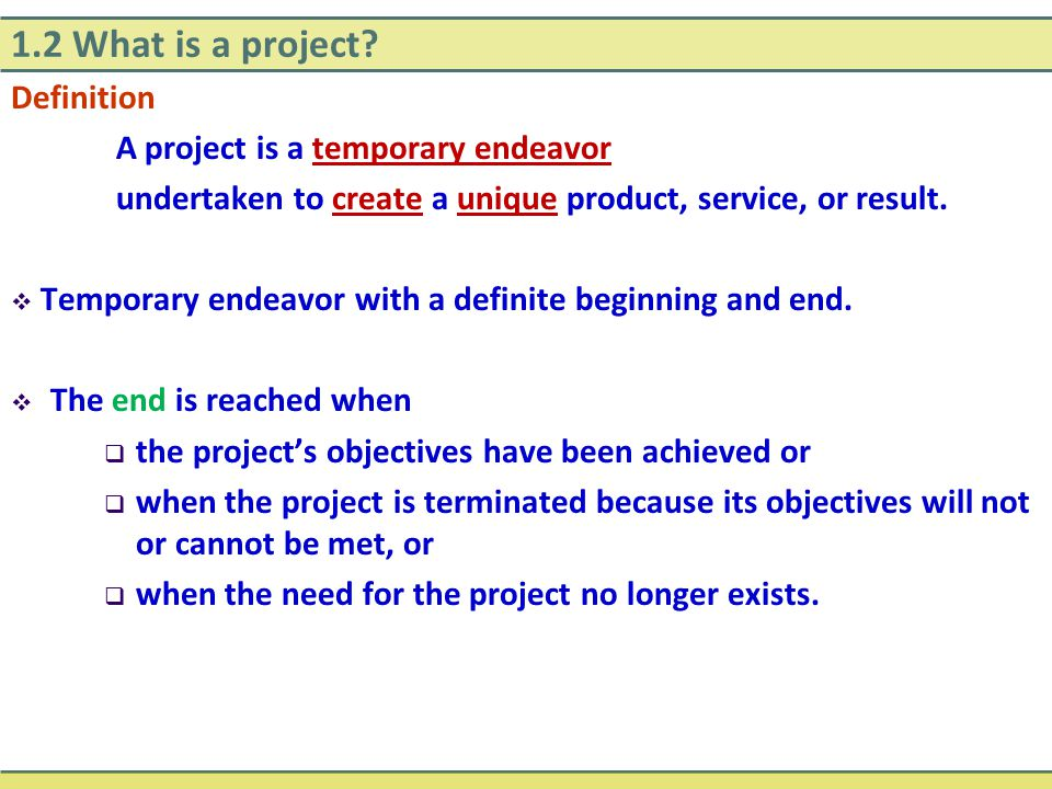 1.2 What is a project Definition A project is a temporary endeavor