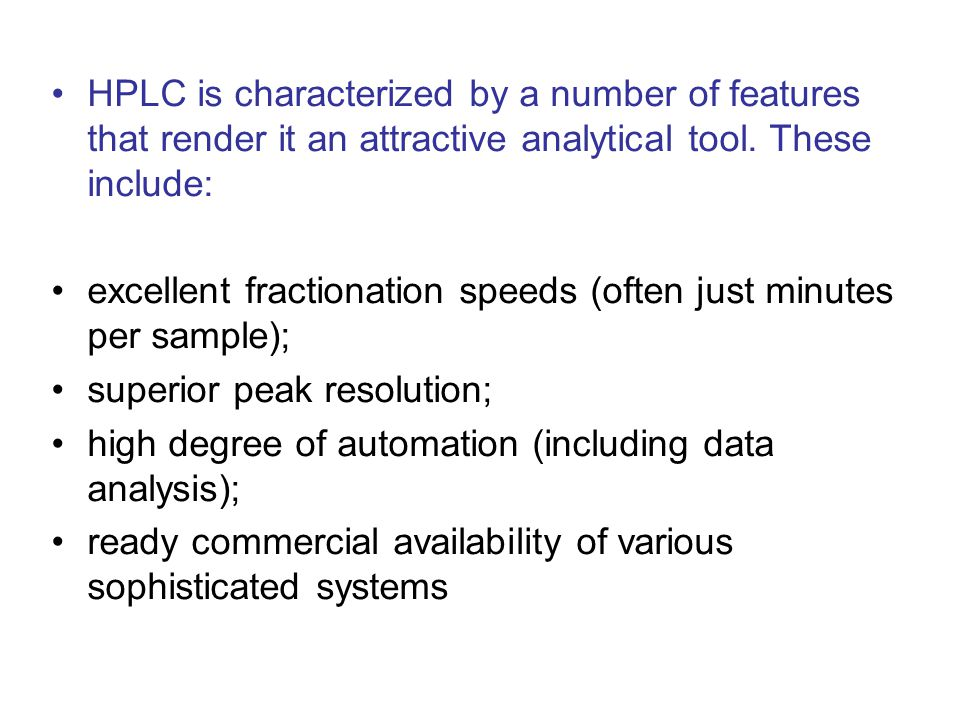 HPLC is characterized by a number of features that render it an attractive analytical tool. These include:
