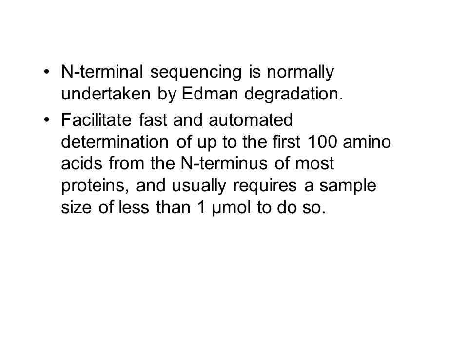 N-terminal sequencing is normally undertaken by Edman degradation.