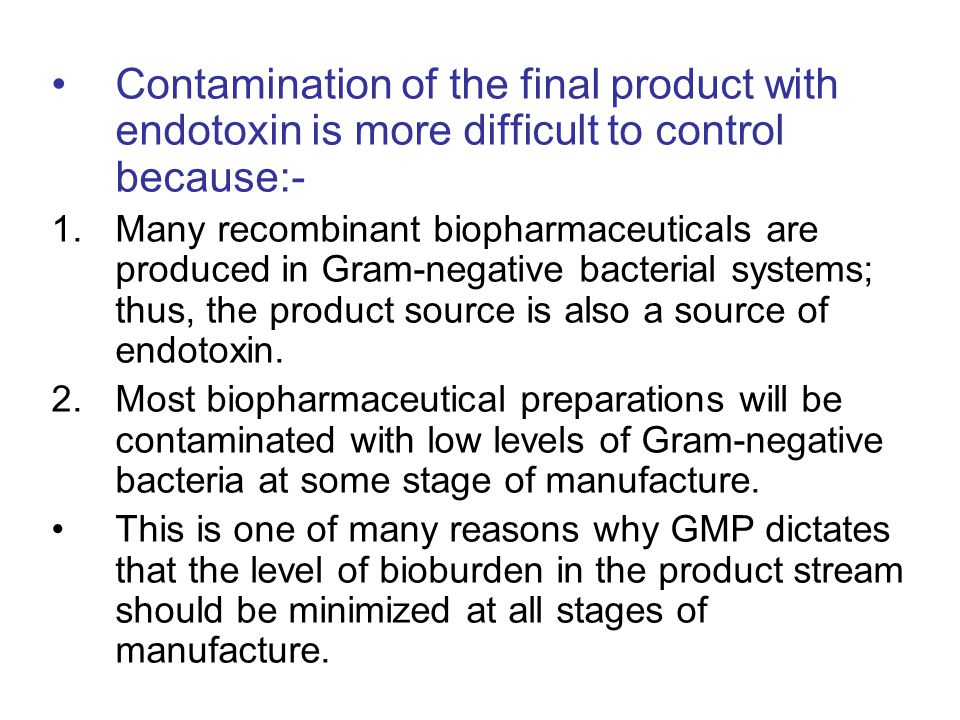 Contamination of the final product with endotoxin is more difficult to control because:-