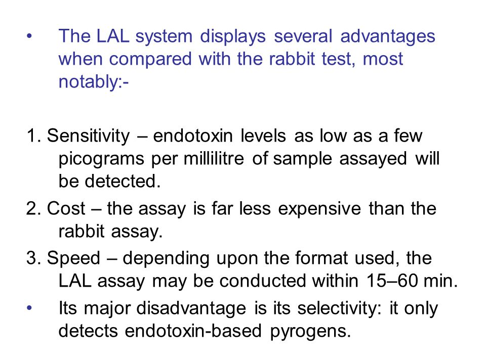 The LAL system displays several advantages when compared with the rabbit test, most notably:-