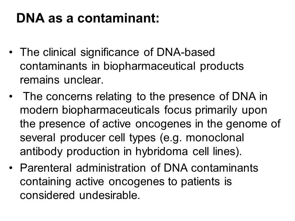 DNA as a contaminant: The clinical significance of DNA-based contaminants in biopharmaceutical products remains unclear.