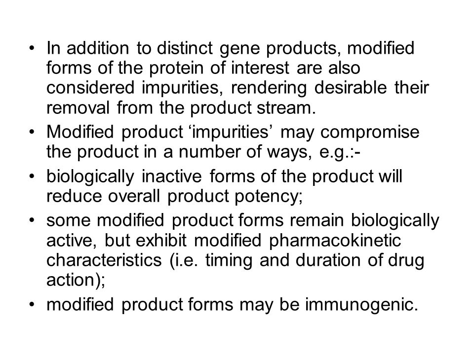 In addition to distinct gene products, modified forms of the protein of interest are also considered impurities, rendering desirable their removal from the product stream.