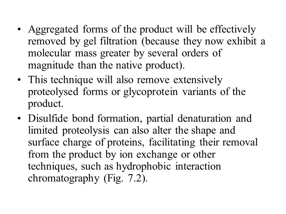 Aggregated forms of the product will be effectively removed by gel filtration (because they now exhibit a molecular mass greater by several orders of magnitude than the native product).