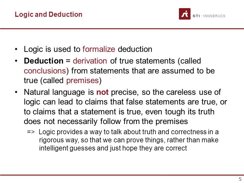 Logic is used to formalize deduction