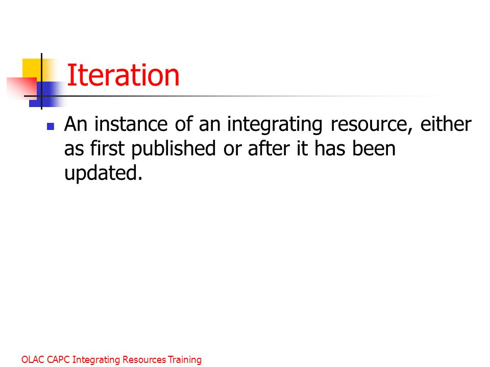Iteration An instance of an integrating resource, either as first published or after it has been updated.