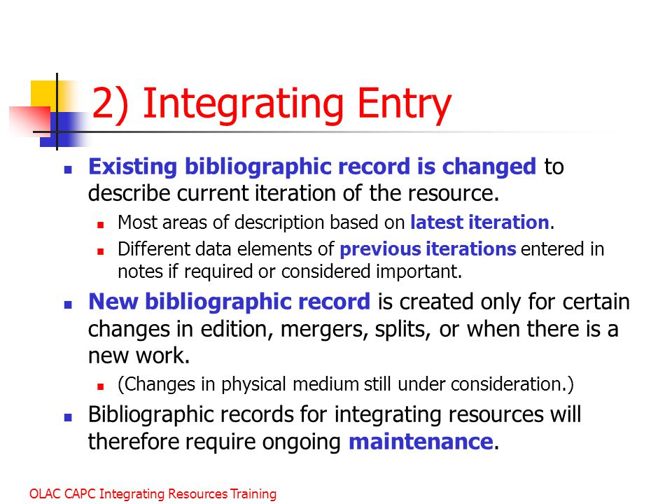 January 2003 2) Integrating Entry. Existing bibliographic record is changed to describe current iteration of the resource.