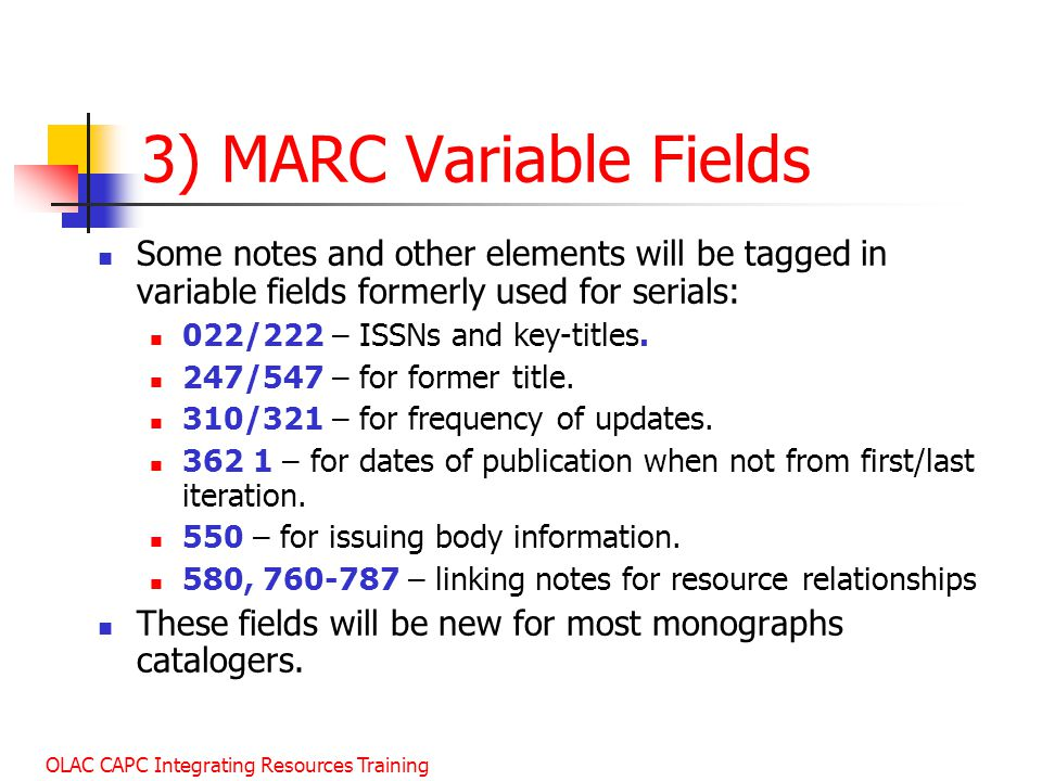 January 2003 3) MARC Variable Fields. Some notes and other elements will be tagged in variable fields formerly used for serials: