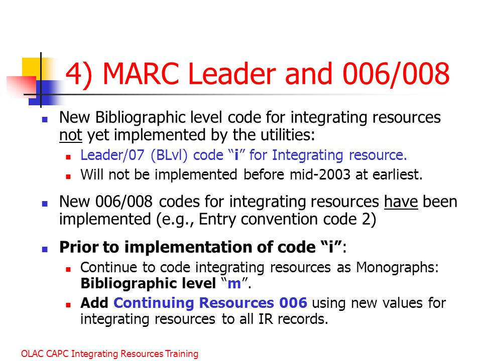 January 2003 4) MARC Leader and 006/008. New Bibliographic level code for integrating resources not yet implemented by the utilities: