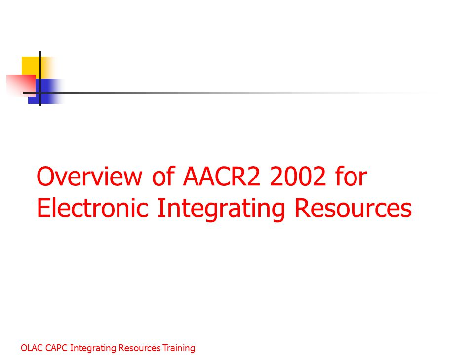 Overview of AACR2 2002 for Electronic Integrating Resources