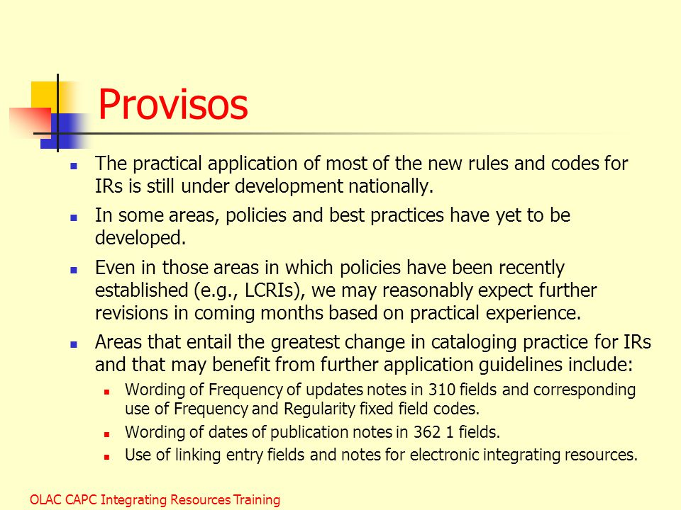 Provisos The practical application of most of the new rules and codes for IRs is still under development nationally.